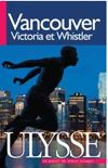 Guide Ulysse Edition 2011 Vancouver Victoria Whistler